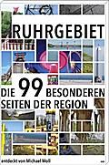 Ruhrgebiet; Die 99 besonderen Seiten der Regi ...