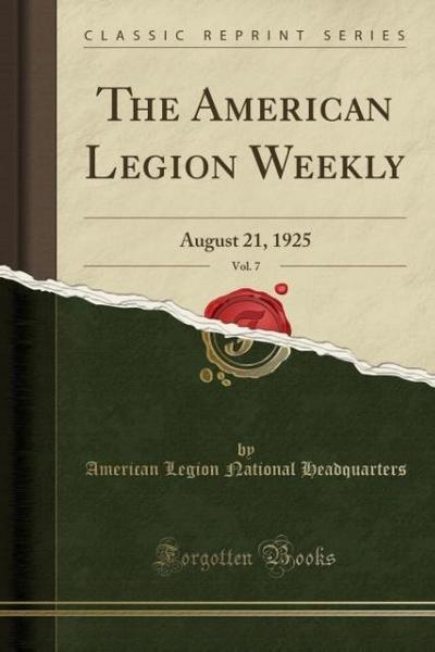 The American Legion Weekly, Vol. 7: August 21, 1925 (Classic Reprint)