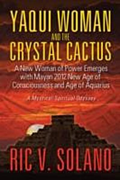 Yaqui Woman and the Crystal Cactus~Spiritual Odyssey of a Woman of Power