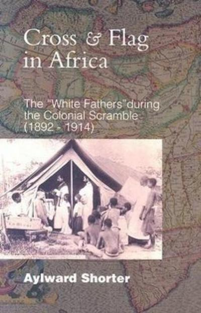 """Cross and Flag in Africa: The """"White Fathers"""" During the Colonial Scramble (1892-1914)"""