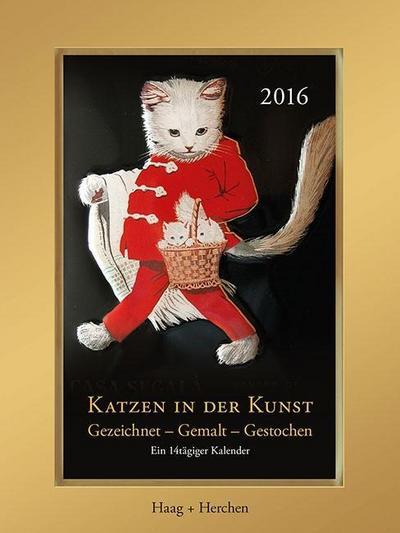 Katzen in der Kunst: Gezeichnet - Gemalt - Gestochen. Ein 14tägiger Kalender. 2016