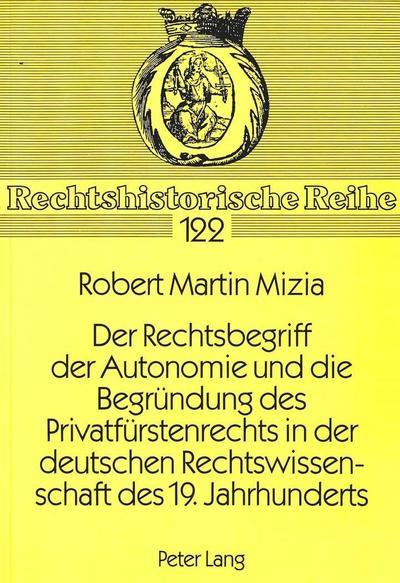 Der Rechtsbegriff der Autonomie und die Begründung des Privatfürstenrechts in der deutschen Rechtswissenschaft des 19. Jahrhunderts