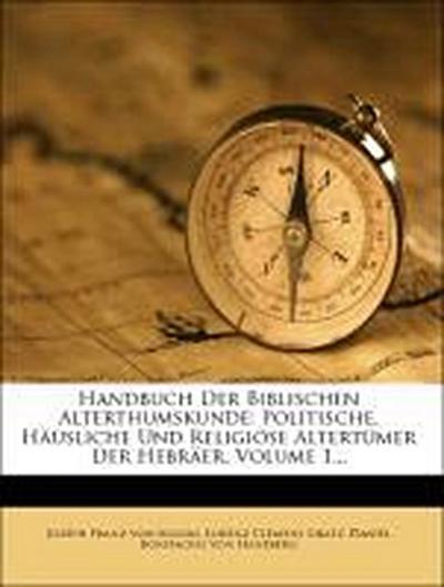 Handbuch der biblischen Alterthumskunde: Politische, häusliche und religiöse Alterthümer der Hebräer.