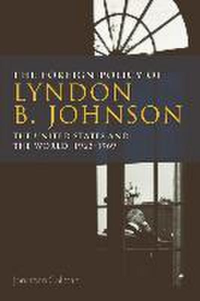 The Foreign Policy of Lyndon B. Johnson: The United States and the World, 1963-1969