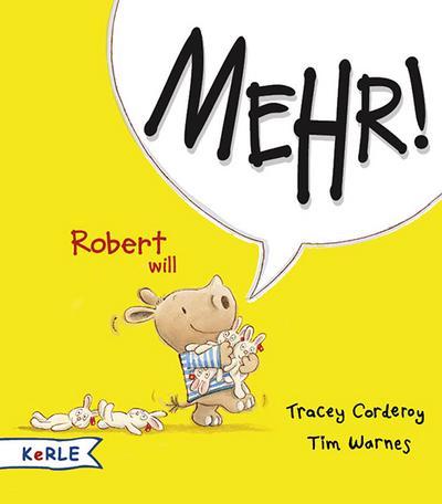 Robert will Mehr!; Ill. v. Warnes, Tim; Übers. v. Butte, Anna; Deutsch; Durchgehend vierfarbig illustriert