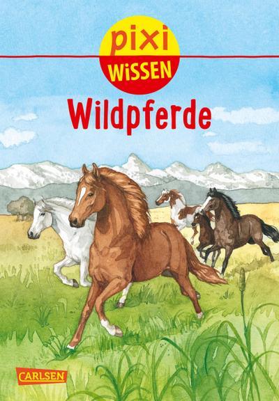 Pixi Wissen 100: Wildpferde - Carlsen - Taschenbuch, Deutsch, Hanna Sörensen, ,