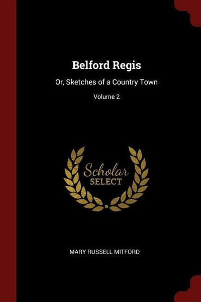 Belford Regis: Or, Sketches of a Country Town; Volume 2