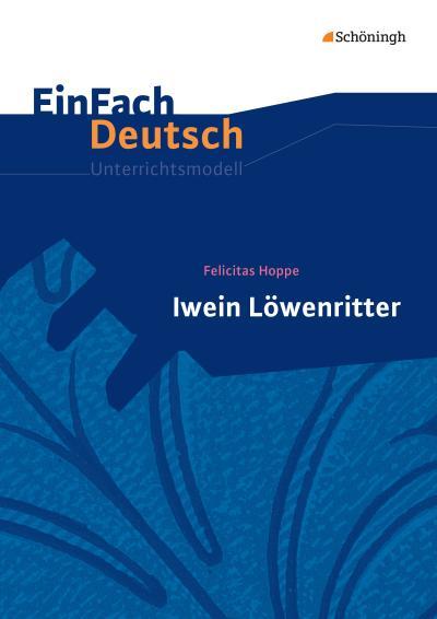 Iwein Löwenritter. EinFach Deutsch Unterrichtsmodelle