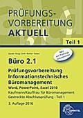 Büro 2.1 - Prüfungsvorbereitung aktuell Kaufmann/Kauffrau für Büromanagement: Informationstechnisches Büromanagement - Word, PowerPoint, Excel 2010 estreckte Abschlussprüfung - Teil 1