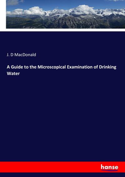 A Guide to the Microscopical Examination of Drinking Water