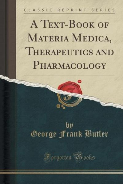A Text-Book of Materia Medica, Therapeutics and Pharmacology (Classic Reprint)