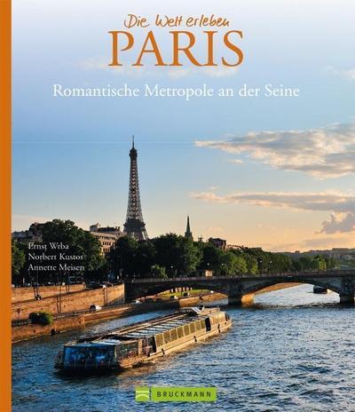 Bildband Paris - die Stadt der Liebe in Bildern erzählt: neben den Sehenswürdigkeiten Klassikern wie Eiffelturm & Louvre auch viele Einblicke in ... Metropole an der Seine (Die Welt erleben)