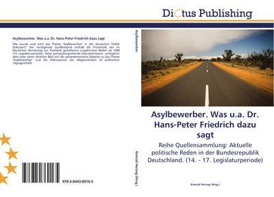 Asylbewerber. Was u.a. Dr. Hans-Peter Friedrich dazu sagt