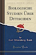 Biologische Studien ¿er Dytisciden (Classic Reprint)