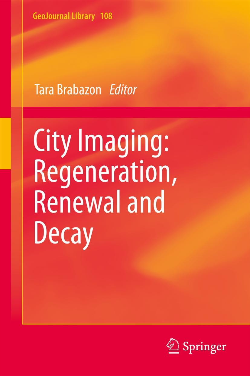 City Imaging: Regeneration, Renewal and Decay Tara Brabazon