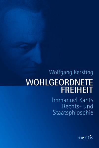 Wohlgeordnete Freiheit: Immanuel Kants Rechts- und Staatsphilosophie