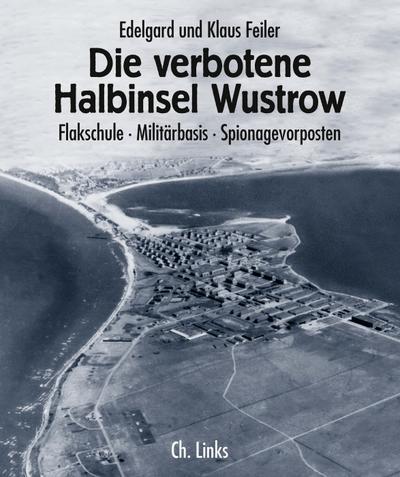 Die verbotene Halbinsel Wustrow: Flakschule - Militärbasis - Spionagevorposten (Das Standardwerk in 7., aktualisierter Auflage!)