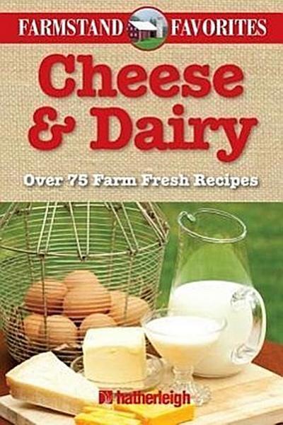 Cheese & Dairy: Over 75 Farm Fresh Recipes