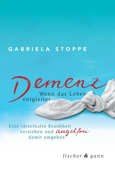 Demenz - Wenn das Leben entgleitet; Eine rätselhafte Krankheit verstehen und angstfrei damit umgehen; Deutsch