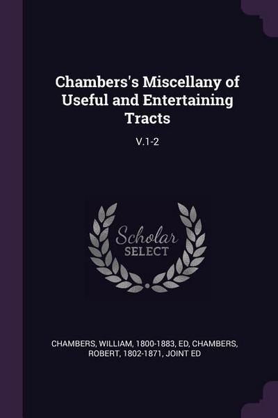Chambers's Miscellany of Useful and Entertaining Tracts: V.1-2