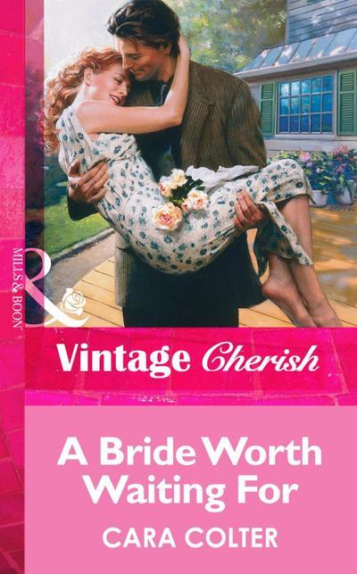 A Bride Worth Waiting For (Mills & Boon Vintage Cherish)