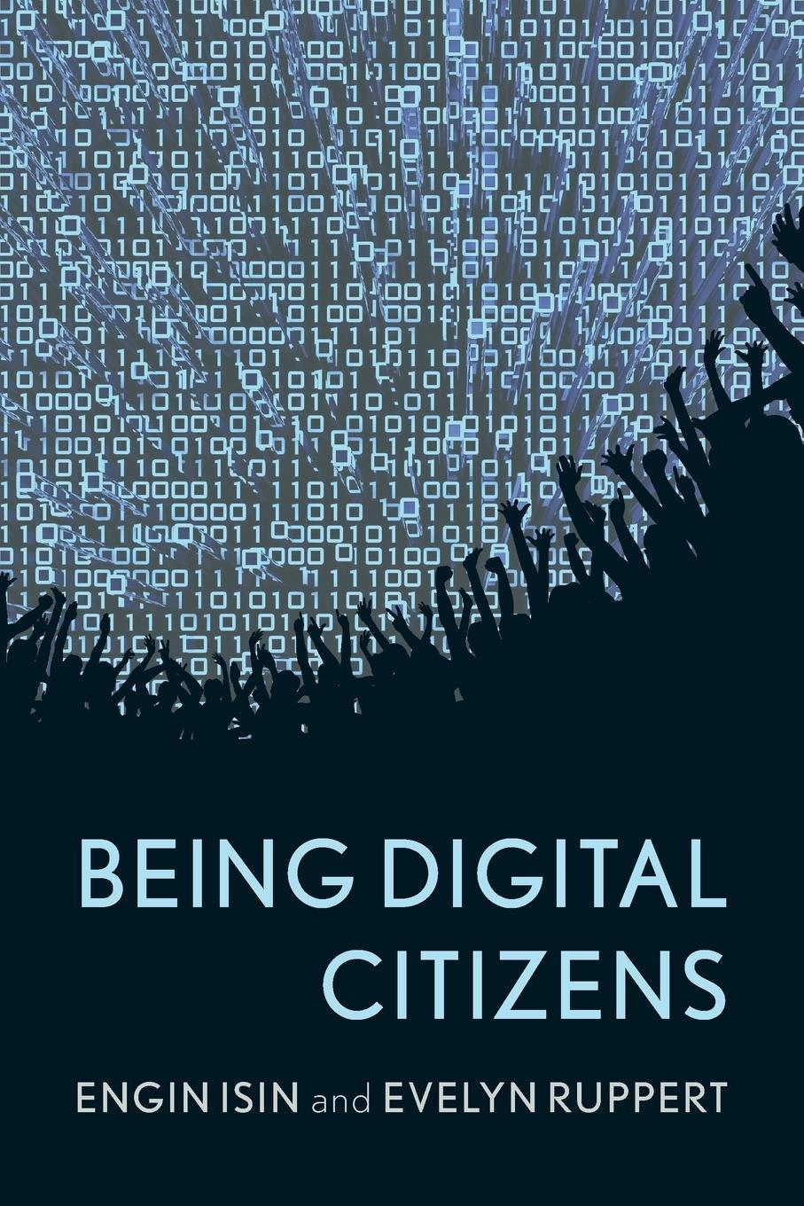 Being Digital Citizens Engin F. Isin