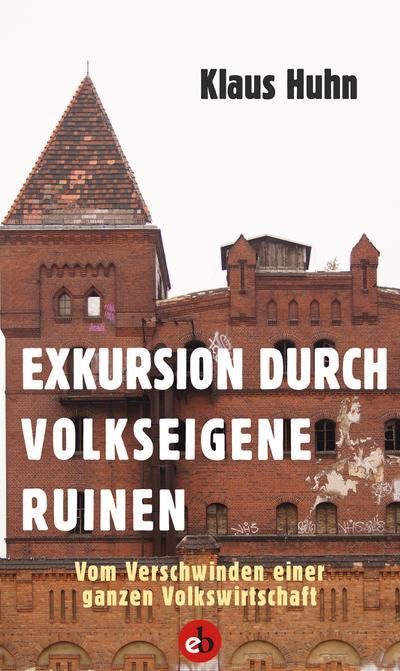 Exkursion durch volkseigene Ruinen: Vom Verschwinden einer ganzen Volkswirtschaft
