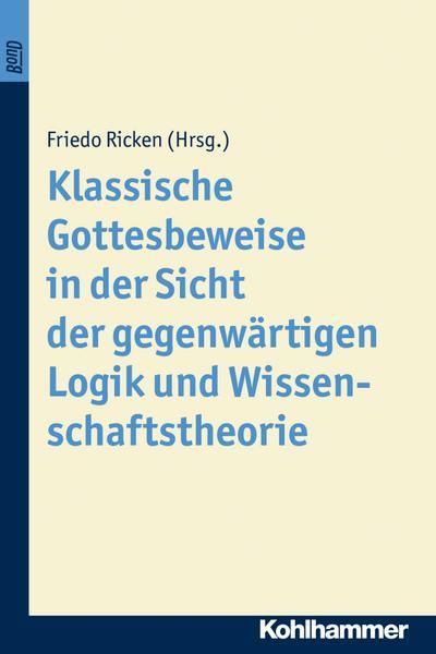Klassische Gottesbeweise in der Sicht der gegenwärtigen Logik und Wissenschaftstheorie. BonD (Münchener Philosophische Studien, Band 4)