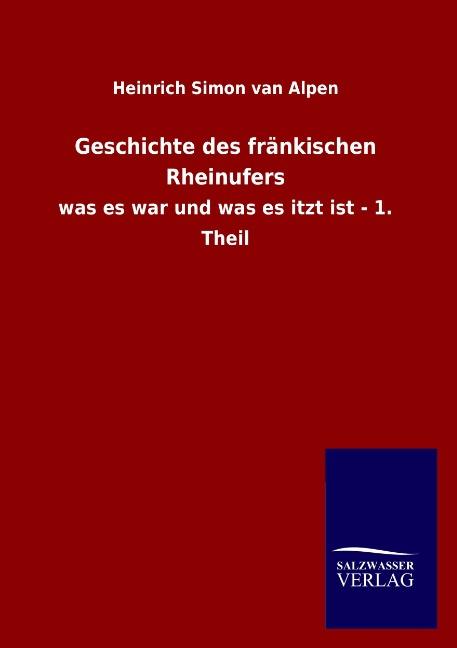 Geschichte des fränkischen Rheinufers Heinrich Simon van Alpen