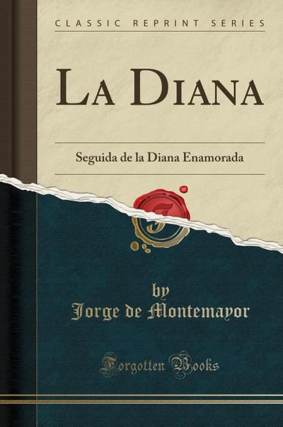La Diana: Seguida de la Diana Enamorada (Classic Reprint)