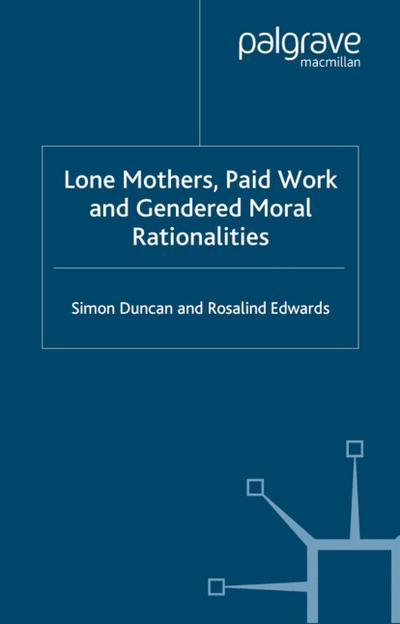 Lone Mothers, Paid Work and Gendered Moral Rationalitie