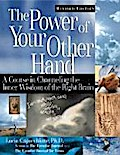 The Power of Your Other Hand: A Course in Channeling the Inner Wisdom of the Right Brain