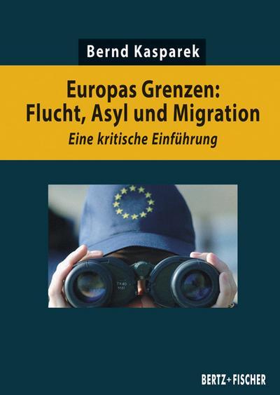 Europas Grenzen: Flucht, Asyl und Migration: Eine kritische Einführung