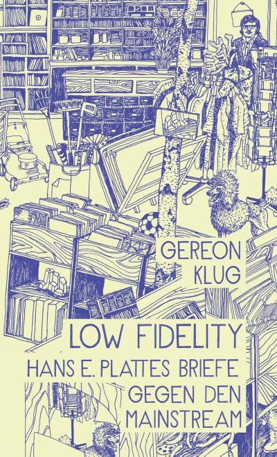 Low Fidelity; Hans E. Plattes Briefe gegen den Mainstream   ; Ill. v. Scholz, Stephanie F.; Deutsch; tephanie Scholz -