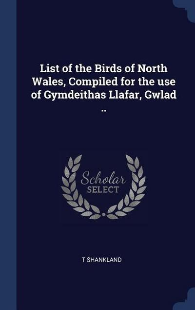 List of the Birds of North Wales, Compiled for the Use of Gymdeithas Llafar, Gwlad ..