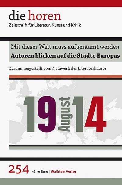 Mit dieser Welt muss aufgeräumt werden: August 1914: Autoren blicken auf die Städte Europas