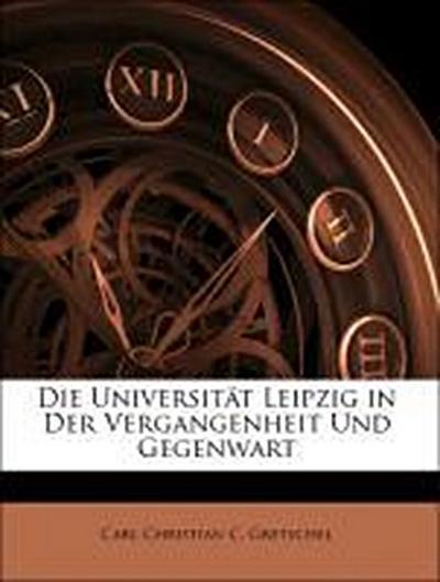 Die Universität Leipzig in Der Vergangenheit Und Gegenwart