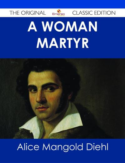A Woman Martyr - The Original Classic Edition