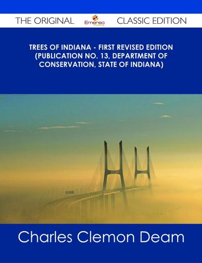 Trees of Indiana - First Revised Edition (Publication No. 13, Department of Conservation, State of Indiana) - The Original Classic Edition