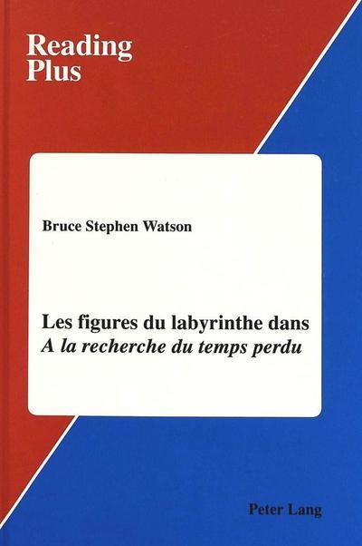 """Les figures du labyrinthe dans """"A la recherche du temps perdu"""""""