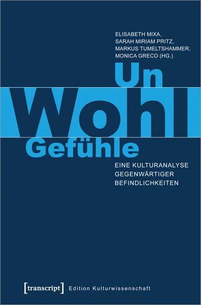 Un-Wohl-Gefühle: Eine Kulturanalyse gegenwärtiger Befindlichkeiten (Edition Kulturwissenschaft)