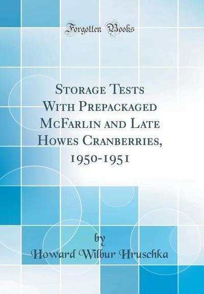 Storage Tests with Prepackaged McFarlin and Late Howes Cranberries, 1950-1951 (Classic Reprint)