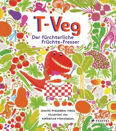 T-Veg; Der fürchterliche Früchte-Fresser; Ill. v. Manolessou, Katherina; Übers. v. Köller, Kathrin; Deutsch; 32 Illustr.