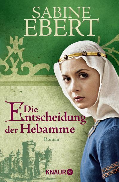 Die Entscheidung der Hebamme: Roman (Die Hebammen-Saga, Band 3)
