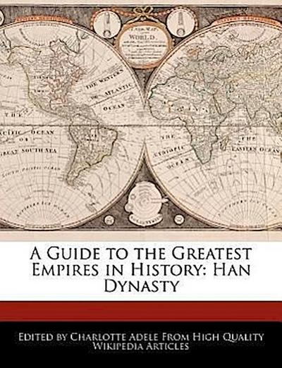 A Guide to the Greatest Empires in History: Han Dynasty
