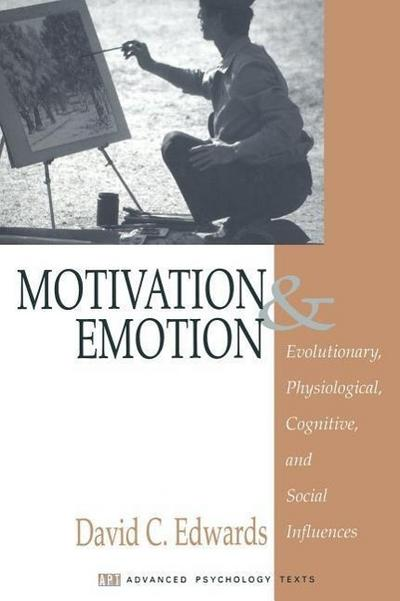 Motivation and Emotion: Evolutionary, Physiological, Cognitive, and Social Influences