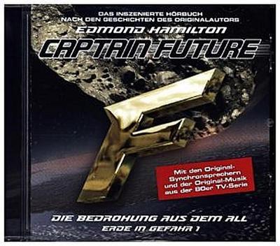 Captain Future: Erde in Gefahr - Die Bedrohung aus dem All, 1 Audio-CD; Captain Future: Erde in Gefahr.01,CD; Das inszenierte Hörbuch nach den Geschichten des Originalautors. 67 Min.; Folge.1
