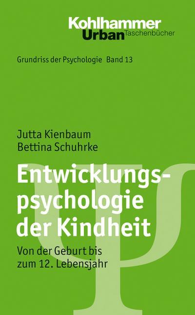 Grundriss der Psychologie: Entwicklungspsychologie der Kindheit: Von der Geburt bis zum 12. Lebensjahr (Urban-Taschenbücher, Band 562)