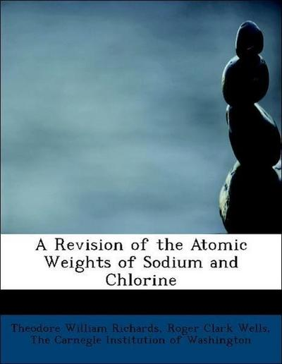 A Revision of the Atomic Weights of Sodium and Chlorine