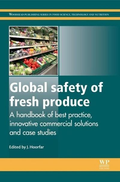Global Safety of Fresh Produce: A Handbook of Best Practice, Innovative Commercial Solutions and Case Studies